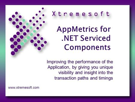 AppMetrics for.NET Serviced Components Improving the performance of the Application, by giving you unique visibility and insight into the transaction paths.