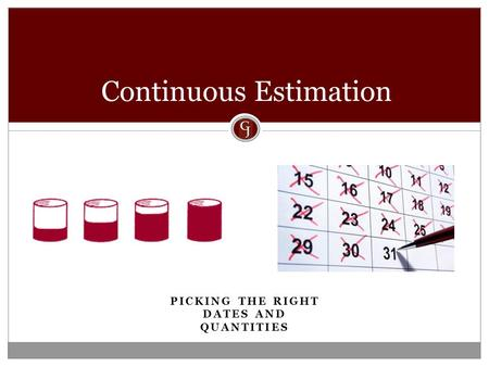 PICKING THE RIGHT DATES AND QUANTITIES Continuous Estimation.
