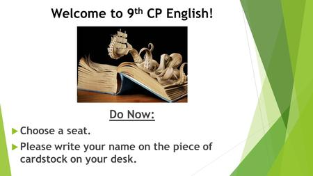 Welcome to 9 th CP English! Do Now:  Choose a seat.  Please write your name on the piece of cardstock on your desk.