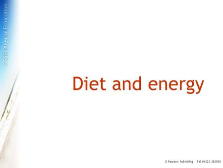 Diet and energy © Pearson Publishing Tel 01223 350555.