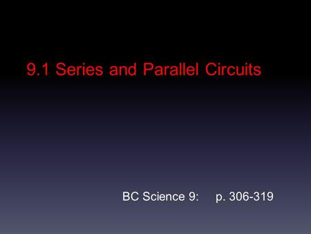 9.1 Series and Parallel Circuits BC Science 9: p. 306-319.