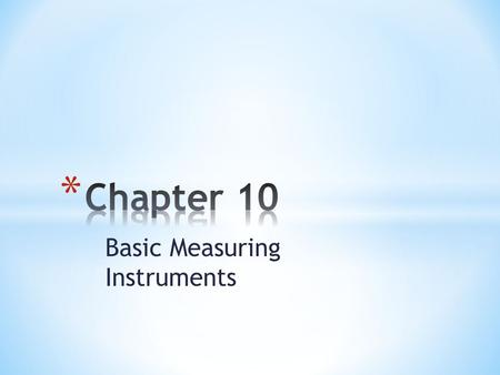 Basic Measuring Instruments. * There are 3 types of instruments we use in 50A: * Ammeter * Voltmeter * Ohmmeter.