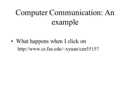 Computer Communication: An example What happens when I click on