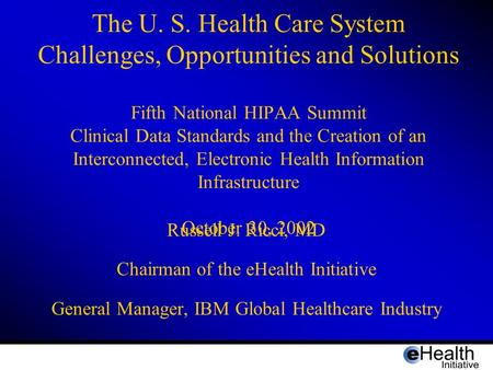 The U. S. Health Care System Challenges, Opportunities and Solutions Fifth National HIPAA Summit Clinical Data Standards and the Creation of an Interconnected,