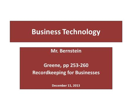 Business Technology Mr. Bernstein Greene, pp 253-260 Recordkeeping for Businesses December 11, 2013.