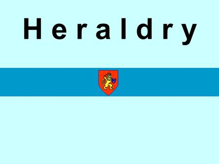 H e r a l d r y. A Medieval Knight wore a coat of arms to identify himself and his lord or king.