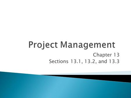 Chapter 13 Sections 13.1, 13.2, and 13.3. 2 2 Slide  Project Scheduling Based on Expected Activity Times  Project Scheduling Considering Uncertain Activity.