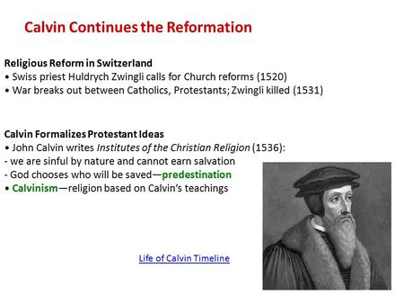 Calvin Continues the Reformation Religious Reform in Switzerland Swiss priest Huldrych Zwingli calls for Church reforms (1520) War breaks out between Catholics,