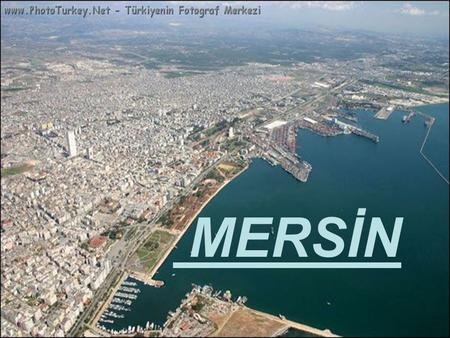 MERSİN. Mersin is a large city and a busy port on the Mediterranean coast of southern Turkey and is the capital of the Mersin Province. Mediterranean.