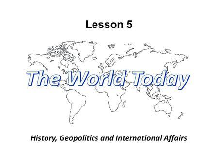 Lesson 5 History, Geopolitics and International Affairs.