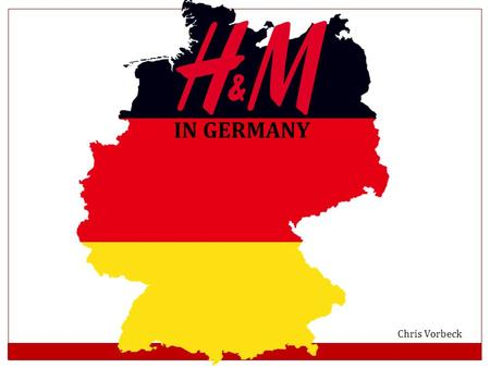 IN GERMANY Chris Vorbeck. HISTORY OF H&M 1947: First Hennes opens in Sweden 1968: Hennes buys Mauritz Widforss – becomes H&M Today, H&M has over 3,000.