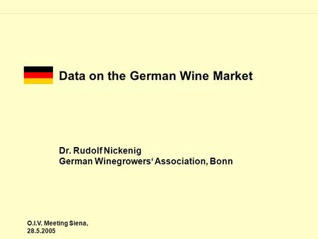 O.I.V. Meeting Siena, 28.5.2005 Data on the German Wine Market Dr. Rudolf Nickenig German Winegrowers' Association, Bonn.