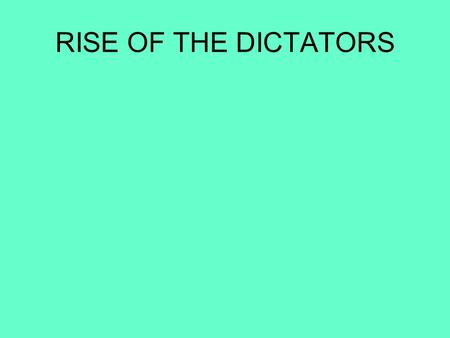 RISE OF THE DICTATORS. Totalitarism one party dictatorship regulates every aspect of the lives of its citizens.
