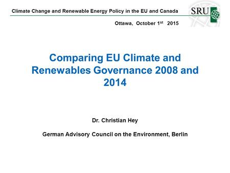 Climate Change and Renewable Energy Policy in the EU and Canada Ottawa, October 1 st 2015 Comparing EU Climate and Renewables Governance 2008 and 2014.