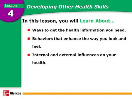 Developing Other Health Skills In this lesson, you will Learn About… Ways to get the health information you need. Behaviors that enhance the way you look.