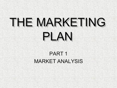 THE MARKETING PLAN PART 1 MARKET ANALYSIS. Characteristics of Transactional and Relationship Marketing Exhibit 1.3.