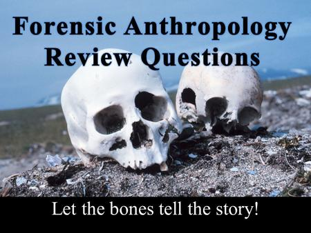 Forensic Anthropology Review Questions