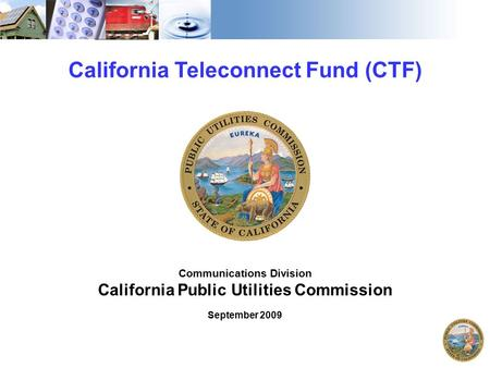 1 California Teleconnect Fund (CTF) Communications Division California Public Utilities Commission September 2009.