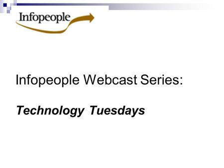 Infopeople Webcast Series: Technology Tuesdays. Leading Edge Technologies An Infopeople Webcast Roy Tennant Tuesday, January 17 12:00.