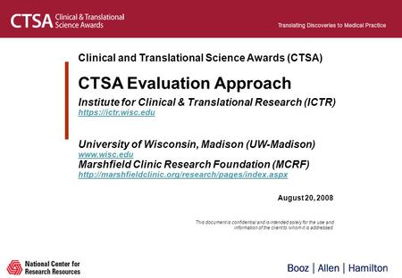 August 20, 2008 Clinical and Translational Science Awards (CTSA) CTSA Evaluation Approach Institute for Clinical & Translational Research (ICTR) https://ictr.wisc.edu.