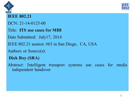 IEEE 802.21 DCN: 21-14-0125-00 Title: ITS use cases for MIH Date Submitted: July17, 2014 IEEE 802.21 session #63 in San Diego, CA, USA Authors or Source(s):