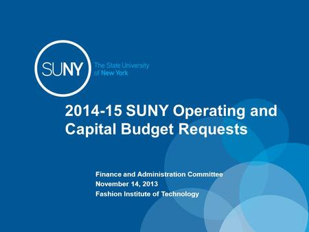 2014-15 SUNY Operating and Capital Budget Requests Finance and Administration Committee November 14, 2013 Fashion Institute of Technology.