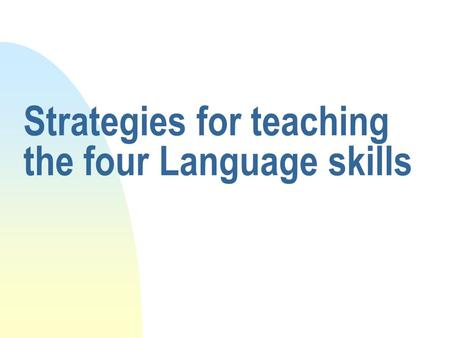 Strategies for teaching the four Language skills.