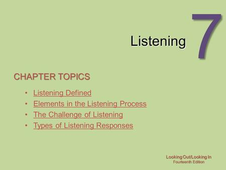 Looking Out/Looking In Fourteenth Edition 7 Listening CHAPTER TOPICS Listening Defined Elements in the Listening Process The Challenge of Listening Types.