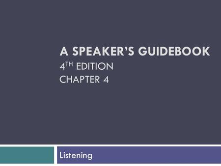 A SPEAKER'S GUIDEBOOK 4 TH EDITION CHAPTER 4 Listening.
