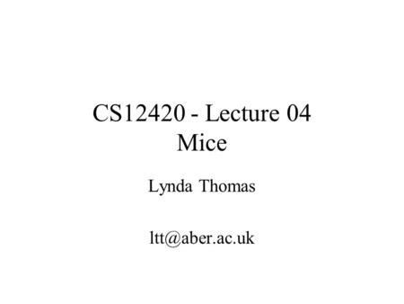 CS12420 - Lecture 04 Mice Lynda Thomas