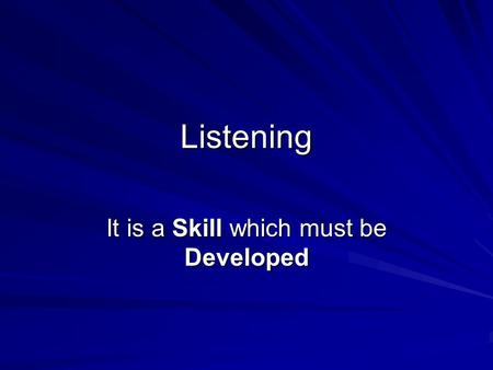 Listening It is a Skill which must be Developed. Listening and Note Taking 1. What shouldn't you do if you are trying to listen? 2. What can you do to.