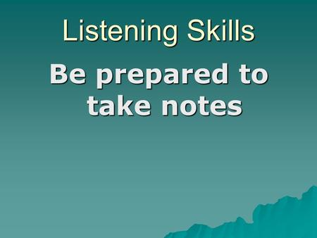 Listening Skills Be prepared to take notes. Listening is the process of receiving, constructing meaning from, and responding to spoken or nonverbal messages.