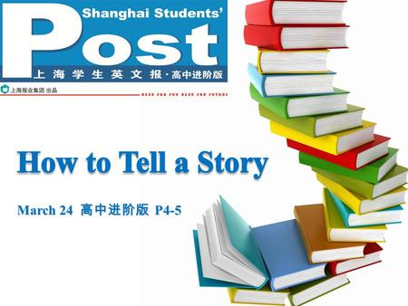 March 24 高中进阶版 P4-5. Pre-reading P2P2 How would you tell a story? What's the difference between telling humorous stories and comic stories?