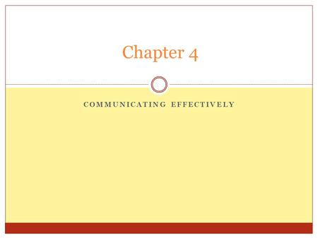 COMMUNICATING EFFECTIVELY Chapter 4. Communication to me is,………