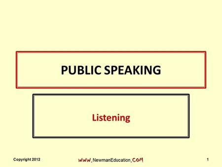 PUBLIC SPEAKING Listening Copyright 2012 1. Hearing vs. Listening Paying close attention to what we hear Copyright 20122 Vibration of sound waves on eardrums.