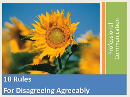 Professional Communication 10 Rules For Disagreeing Agreeably.