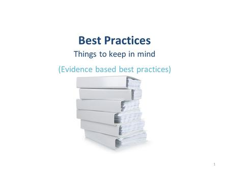 Best Practices Things to keep in mind (Evidence based best practices) 1.