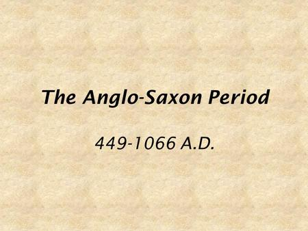 The Anglo-Saxon Period 449-1066 A.D.. Anglo-Saxon Literary Terms.
