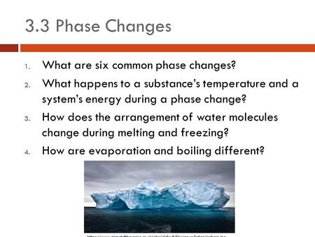 3.3 Phase Changes 1. What are six common phase changes? 2. What happens to a substance's temperature and a system's energy during a phase change? 3. How.