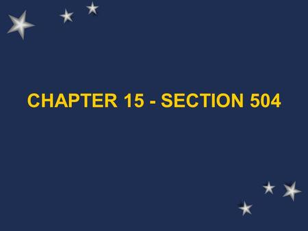 CHAPTER 15 - SECTION 504 PURPOSE Chapter 15 of Title 22 of the regulations of the State Board of Education addresses the responsibility of school districts.