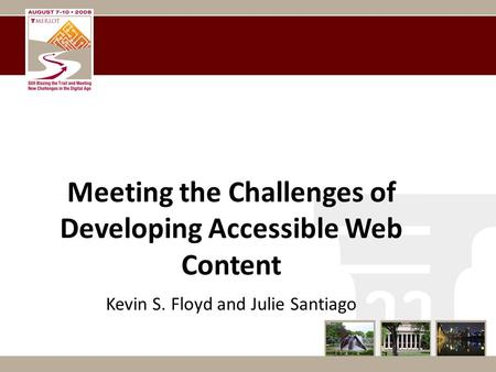 Meeting the Challenges of Developing Accessible Web Content Kevin S. Floyd and Julie Santiago.