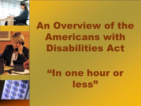 "An Overview of the Americans with Disabilities Act ""In one hour or less"""