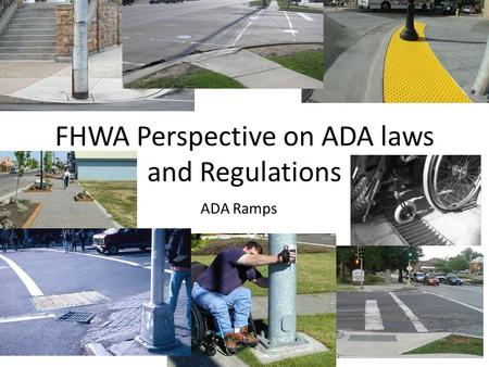 FHWA Perspective on ADA laws and Regulations ADA Ramps.