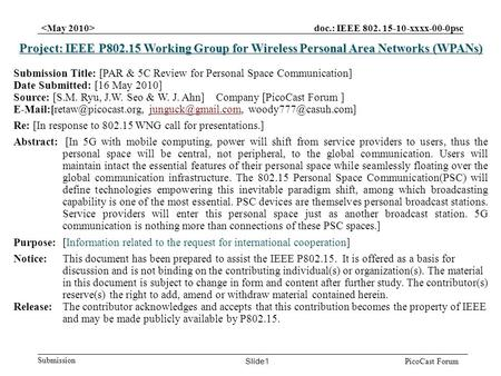 Doc.: IEEE 802. 15-10-xxxx-00-0psc Submission Slide1 PicoCast Forum Project: IEEE P802.15 Working Group for Wireless Personal Area Networks (WPANs) Submission.
