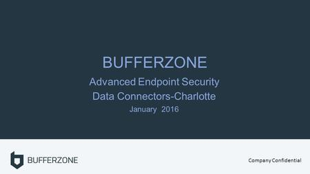 BUFFERZONE Advanced Endpoint Security Data Connectors-Charlotte January 2016 Company Confidential.