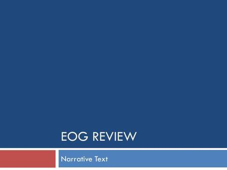 EOG REVIEW Narrative Text. Monday  What do they want?  What challenges do they face?  How do they overcome challenges?  How do they change?  What.