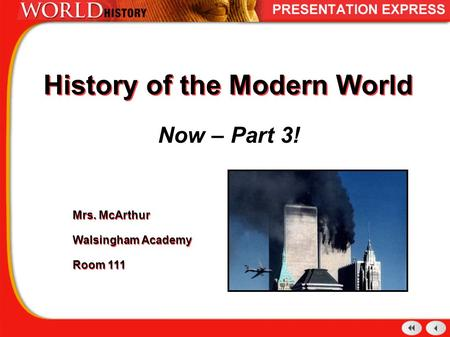 History of the Modern World Now – Part 3! Mrs. McArthur Walsingham Academy Room 111 Mrs. McArthur Walsingham Academy Room 111.