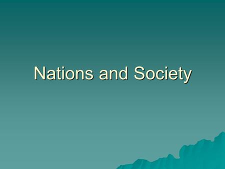 Nations and Society. Ethnicity, Nationality, Citizenship  Ethnicity – specific attributes and societal institutions that make people culturally different.