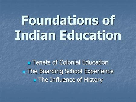 Foundations of Indian Education Tenets of Colonial Education Tenets of Colonial Education The Boarding School Experience The Boarding School Experience.