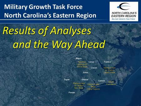 1 Military Growth Task Force North Carolina's Eastern Region Results of Analyses and the Way Ahead Carteret Marine Corps Air Station Cherry Point Marine.